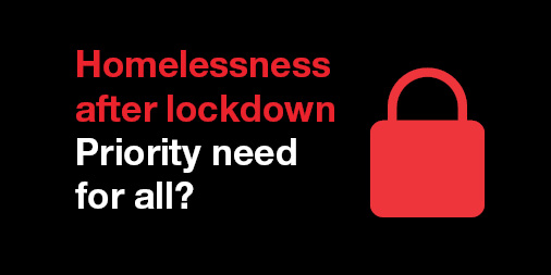 Blog: Homelessness after lockdown: priority need for all?